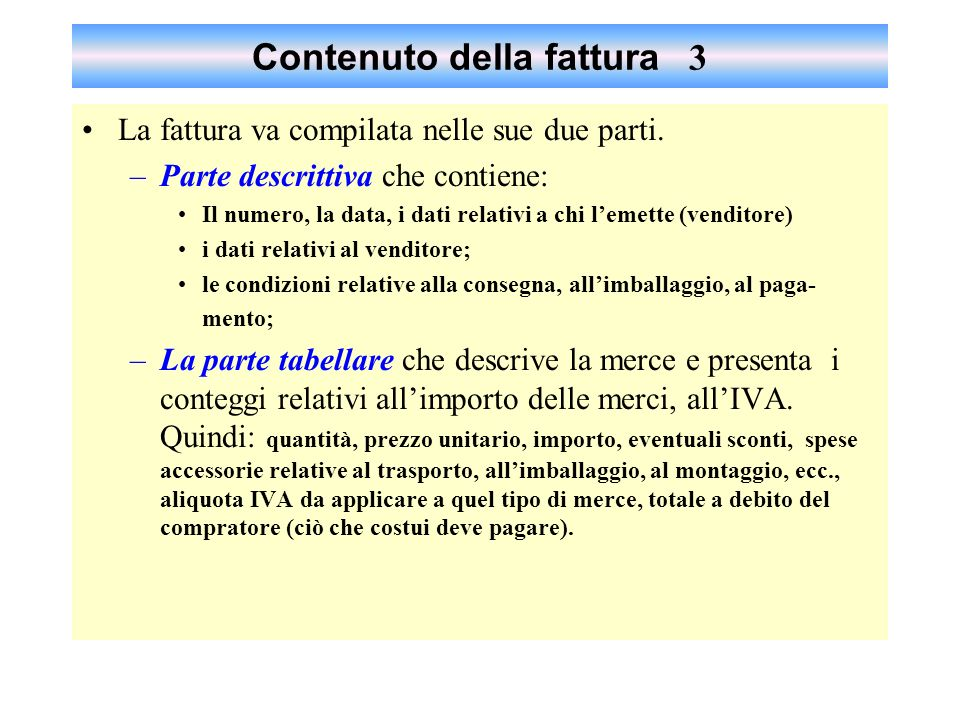 La fattura 2 La fattura è il documento più importante della vendita; E obbligatoria per legge; ha una funzione fiscale (contiene il calcolo dellIVA);