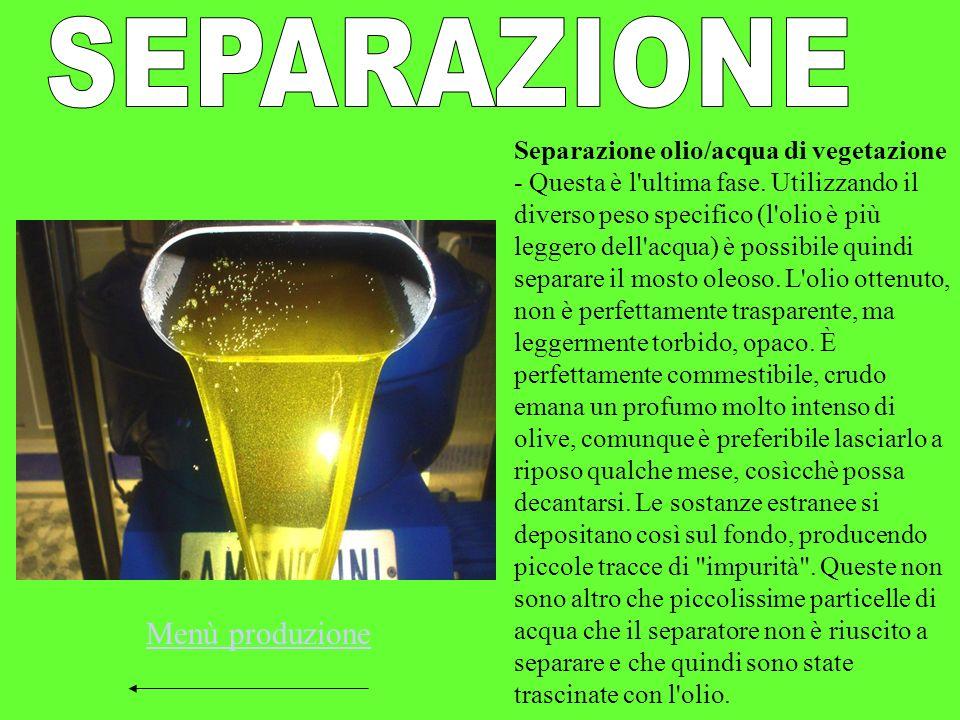 Separazione olio/acqua di vegetazione - Questa è l'ultima fase. Utilizzando il diverso peso specifico (l'olio è più leggero dell'acqua) è possibile qu