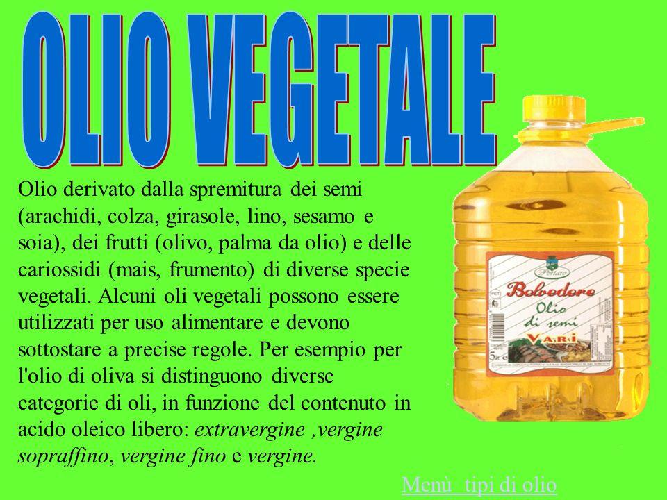 Olio derivato dalla spremitura dei semi (arachidi, colza, girasole, lino, sesamo e soia), dei frutti (olivo, palma da olio) e delle cariossidi (mais,