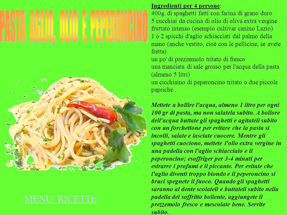Ingredienti per 4 persone: 400g. di spaghetti fatti con farina di grano duro 5 cucchiai da cucina di olio di oliva extra vergine fruttato intenso (ese