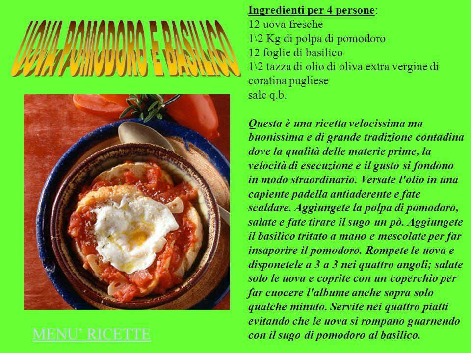 Ingredienti per 4 persone: 12 uova fresche 1\2 Kg di polpa di pomodoro 12 foglie di basilico 1\2 tazza di olio di oliva extra vergine di coratina pugl