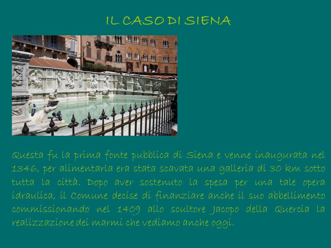 Siena, Fonte Gaia Questa fu la prima fonte pubblica di Siena e venne inaugurata nel 1346, per alimentarla era stata scavata una galleria di 30 km sott