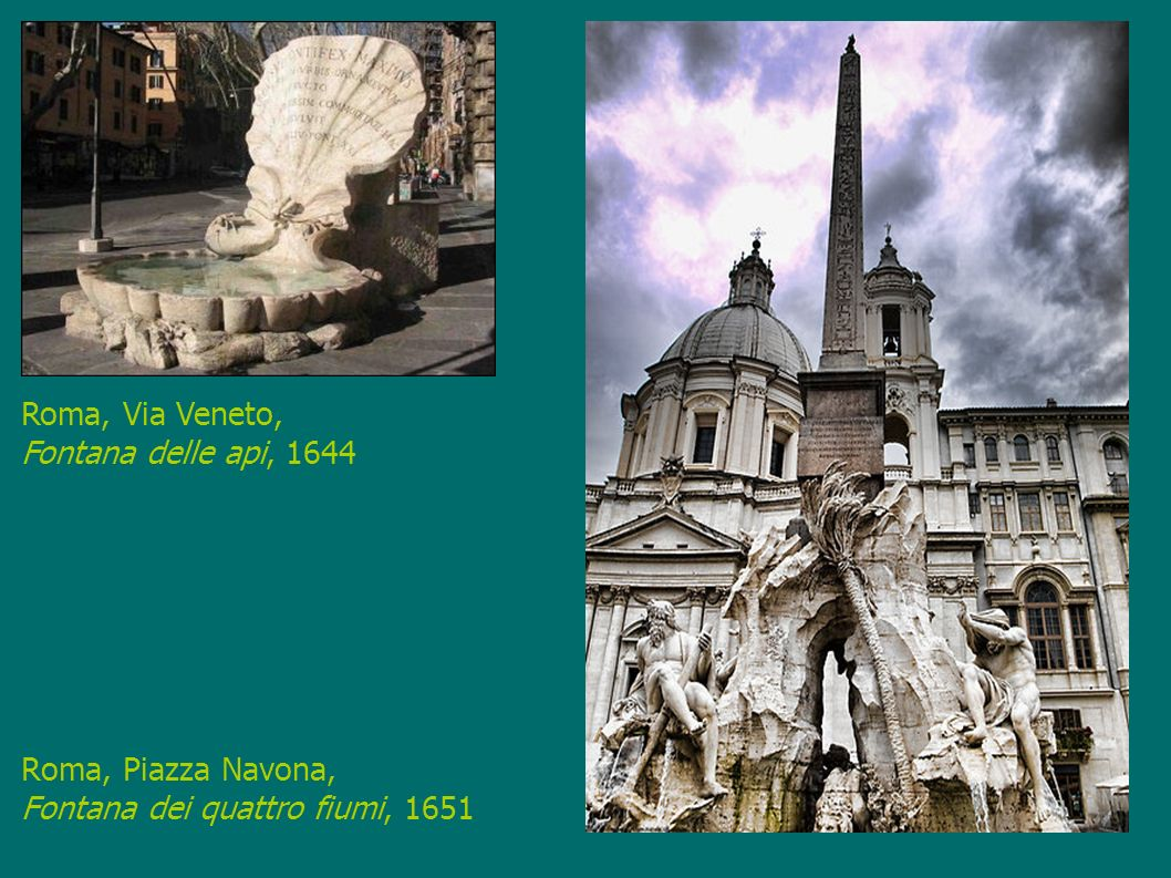 Roma, Piazza Navona, Fontana dei quattro fiumi, 1651 Roma, Via Veneto, Fontana delle api, 1644