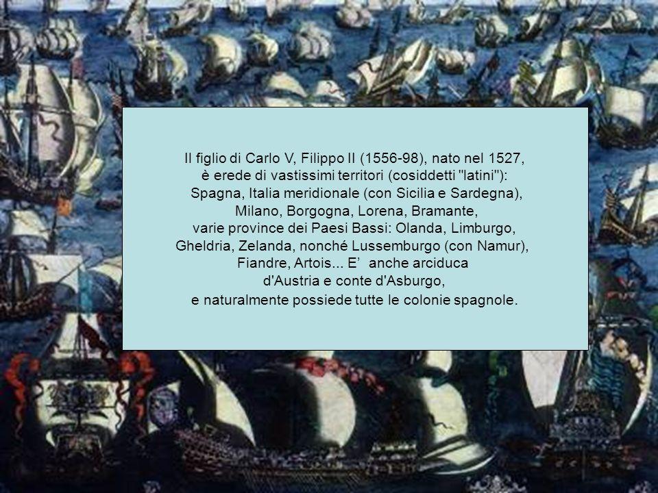 Il figlio di Carlo V, Filippo II (1556-98), nato nel 1527, è erede di vastissimi territori (cosiddetti