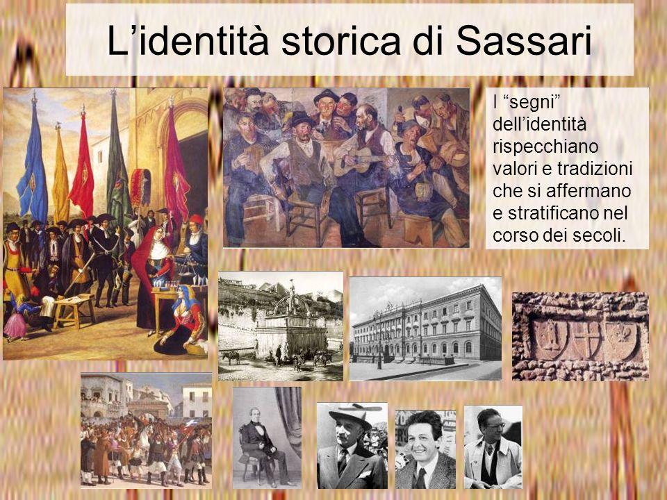 Lidentità storica di Sassari I segni dellidentità rispecchiano valori e tradizioni che si affermano e stratificano nel corso dei secoli.