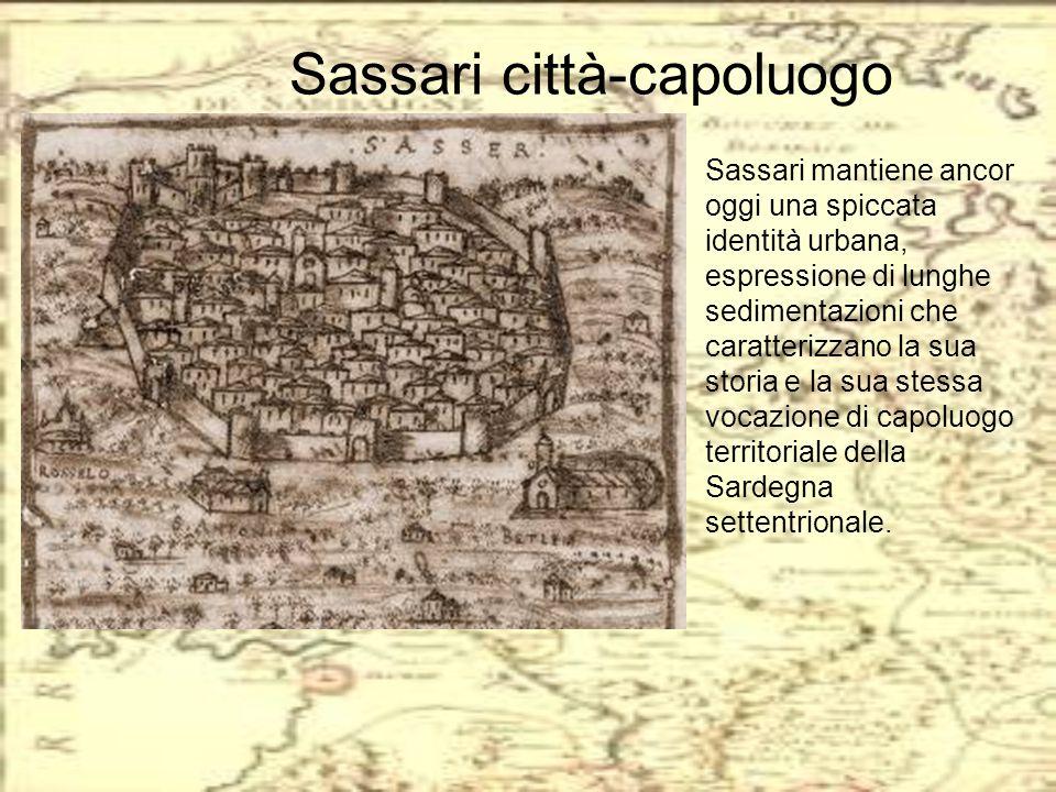 Sassari città-capoluogo Sassari mantiene ancor oggi una spiccata identità urbana, espressione di lunghe sedimentazioni che caratterizzano la sua stori