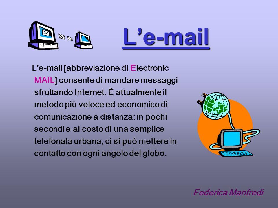Le-mail Le-mail [abbreviazione di Electronic MAIL] consente di mandare messaggi sfruttando Internet.
