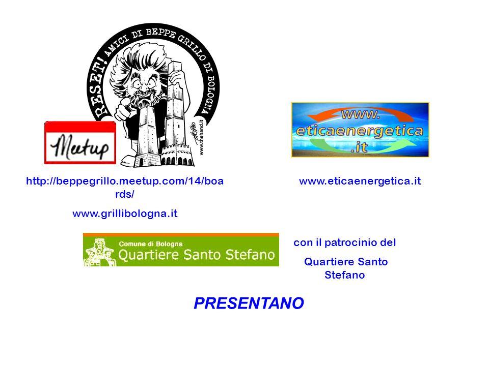 www.eticaenergetica.it PRESENTANO http://beppegrillo.meetup.com/14/boa rds/ www.grillibologna.it con il patrocinio del Quartiere Santo Stefano