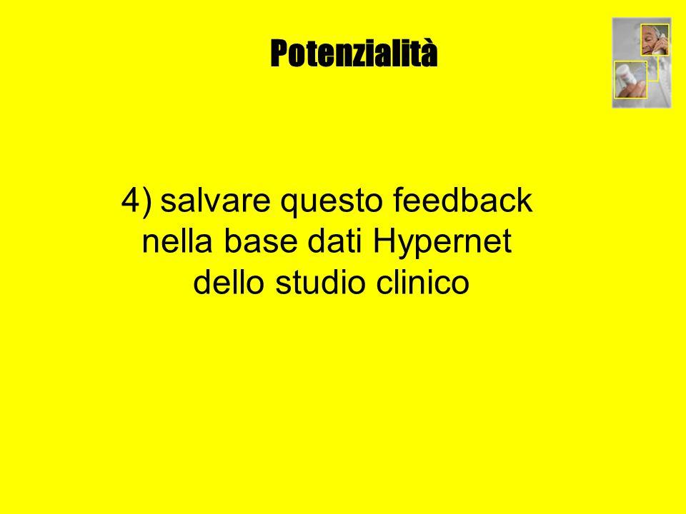 Potenzialità 4) salvare questo feedback nella base dati Hypernet dello studio clinico