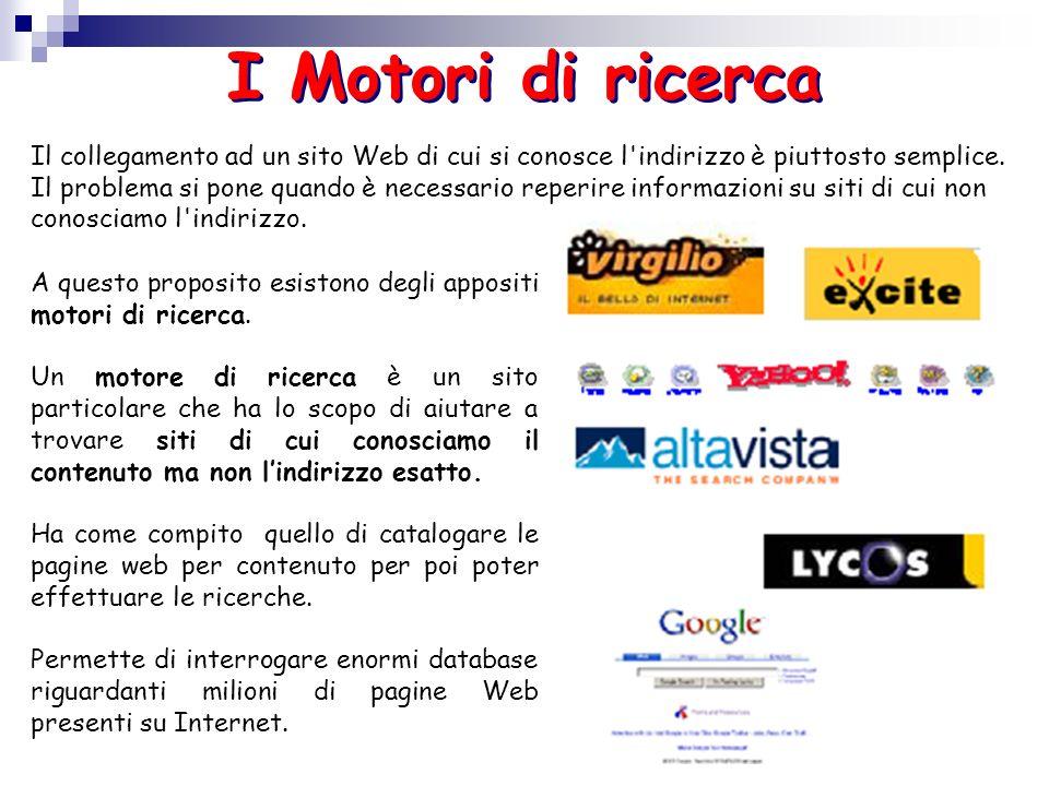 I Motori di ricerca Il collegamento ad un sito Web di cui si conosce l'indirizzo è piuttosto semplice. Il problema si pone quando è necessario reperir