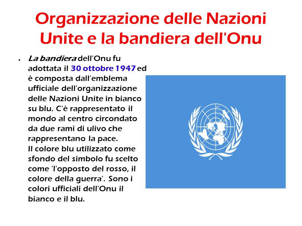 Organizzazione delle Nazioni Unite e la bandiera dell'Onu La bandiera dell'Onu fu adottata il 30 ottobre 1947 ed è composta dall'emblema ufficiale del