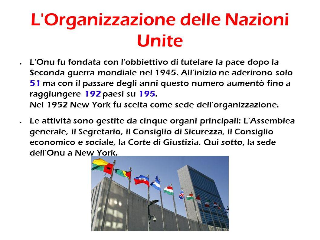 L'Organizzazione delle Nazioni Unite L'Onu fu fondata con l'obbiettivo di tutelare la pace dopo la Seconda guerra mondiale nel 1945. All'inizio ne ade