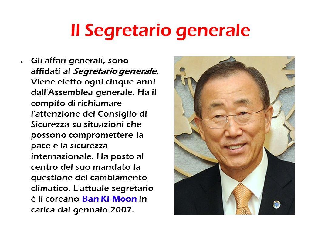 Il Segretario generale Gli affari generali, sono affidati al Segretario generale. Viene eletto ogni cinque anni dall'Assemblea generale. Ha il compito