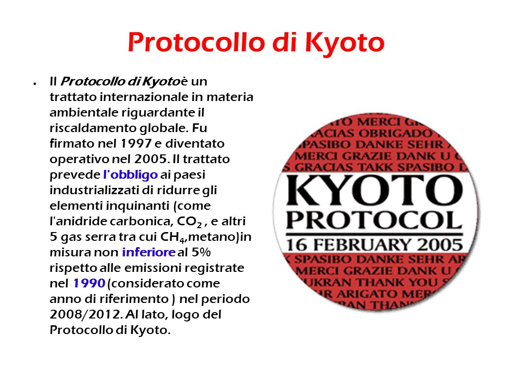 Protocollo di Kyoto Il Protocollo di Kyoto è un trattato internazionale in materia ambientale riguardante il riscaldamento globale. Fu firmato nel 199