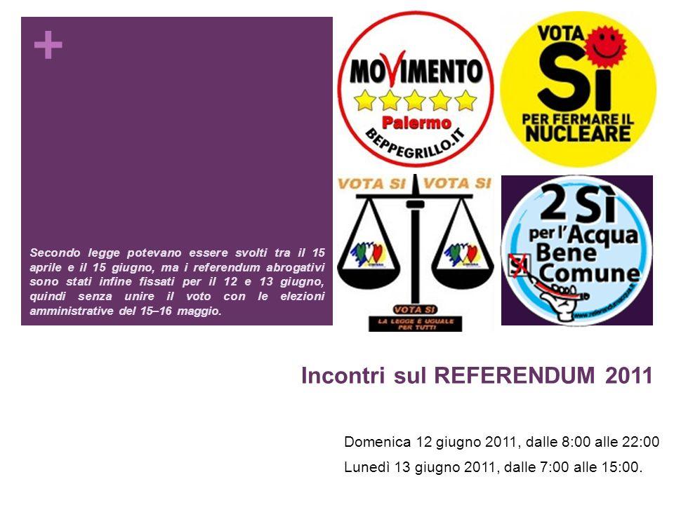 + Incontri sul REFERENDUM 2011 Domenica 12 giugno 2011, dalle 8:00 alle 22:00 Lunedì 13 giugno 2011, dalle 7:00 alle 15:00. Secondo legge potevano ess