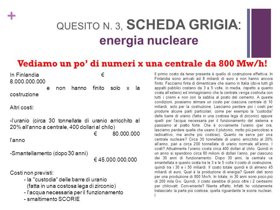 + QUESITO N. 3, SCHEDA GRIGIA: energia nucleare Vediamo un po di numeri x una centrale da 800 Mw/h! Il primo costo da tener presente è quello di costr