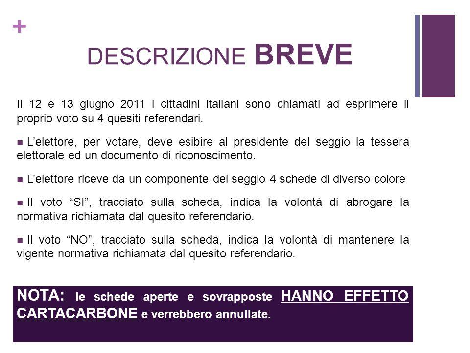 + DESCRIZIONE BREVE Il 12 e 13 giugno 2011 i cittadini italiani sono chiamati ad esprimere il proprio voto su 4 quesiti referendari. Lelettore, per vo