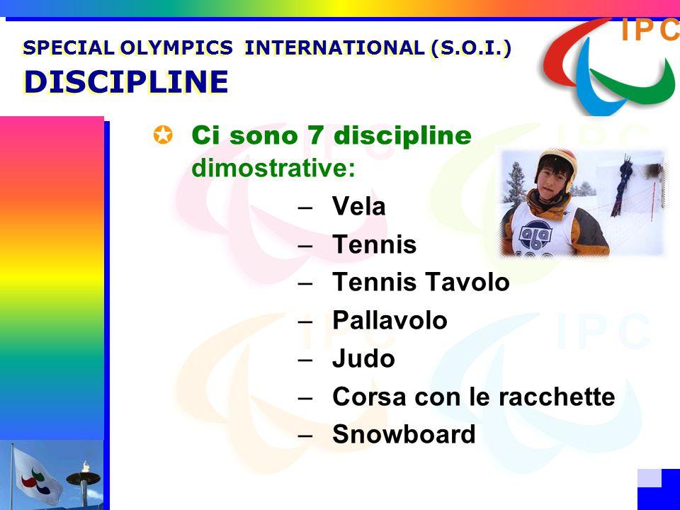 Ci sono 7 discipline dimostrative: –Vela –Tennis –Tennis Tavolo –Pallavolo –Judo –Corsa con le racchette –Snowboard SPECIAL OLYMPICS INTERNATIONAL (S.