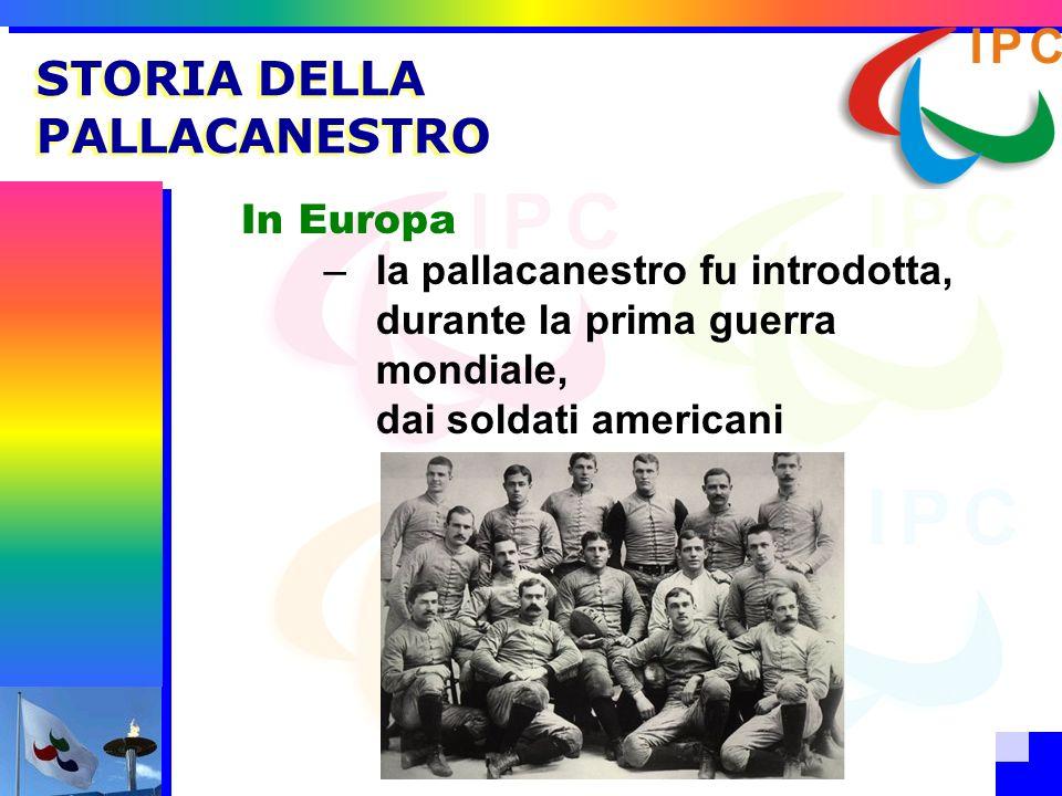 STORIA DELLA PALLACANESTRO In Europa –la pallacanestro fu introdotta, durante la prima guerra mondiale, dai soldati americani
