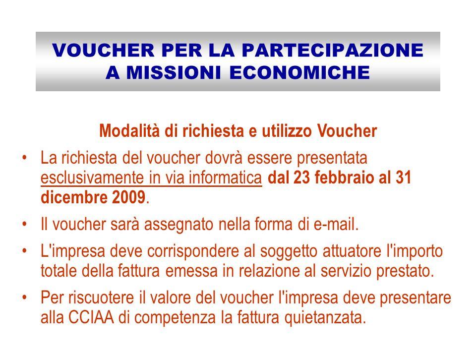 VOUCHER PER LA PARTECIPAZIONE A MISSIONI ECONOMICHE Modalità di richiesta e utilizzo Voucher La richiesta del voucher dovrà essere presentata esclusivamente in via informatica dal 23 febbraio al 31 dicembre 2009.