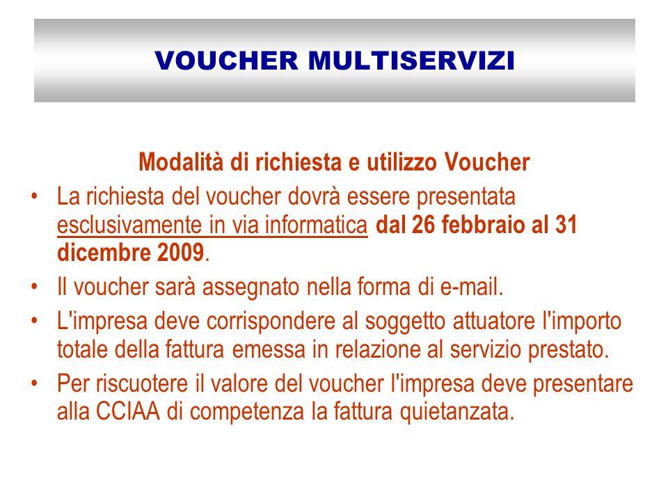 VOUCHER MULTISERVIZI Modalità di richiesta e utilizzo Voucher La richiesta del voucher dovrà essere presentata esclusivamente in via informatica dal 26 febbraio al 31 dicembre 2009.