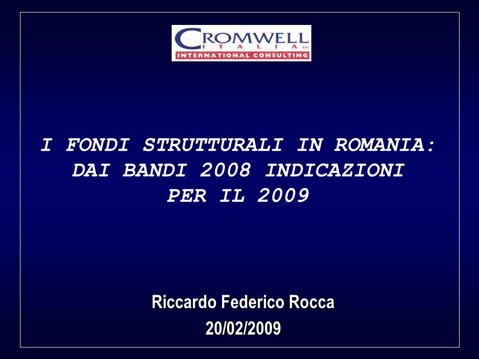 Riccardo Federico Rocca 20/02/2009 I FONDI STRUTTURALI IN ROMANIA: DAI BANDI 2008 INDICAZIONI PER IL 2009