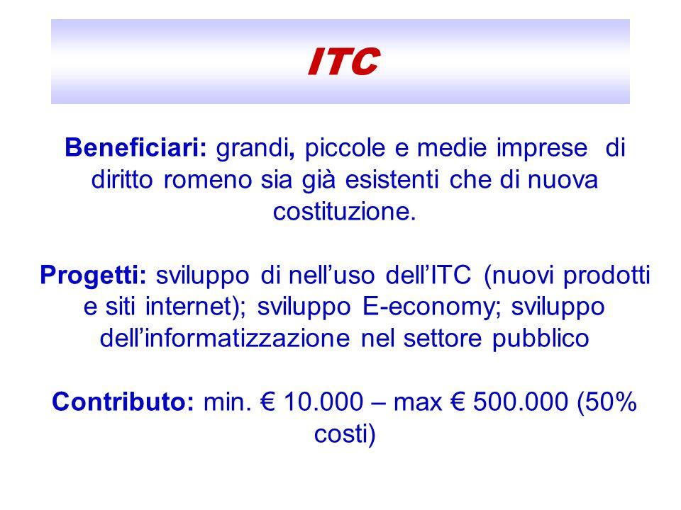 ITC Beneficiari: grandi, piccole e medie imprese di diritto romeno sia già esistenti che di nuova costituzione. Progetti: sviluppo di nelluso dellITC