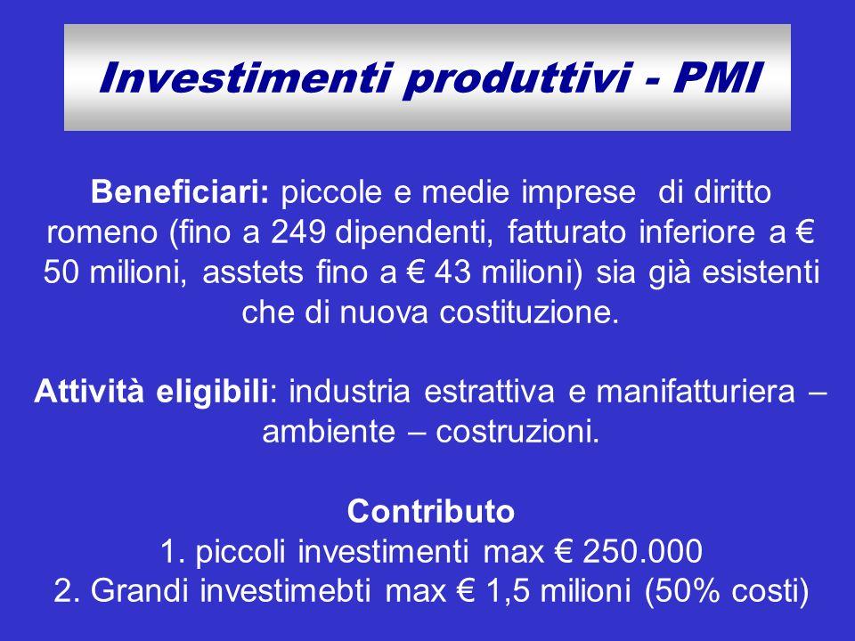 Investimenti produttivi - PMI Beneficiari: piccole e medie imprese di diritto romeno (fino a 249 dipendenti, fatturato inferiore a 50 milioni, asstets