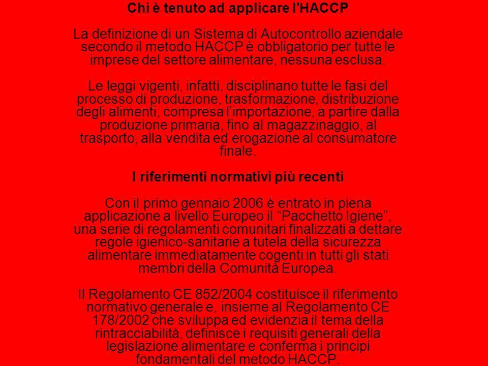 Chi è tenuto ad applicare l'HACCP La definizione di un Sistema di Autocontrollo aziendale secondo il metodo HACCP è obbligatorio per tutte le imprese