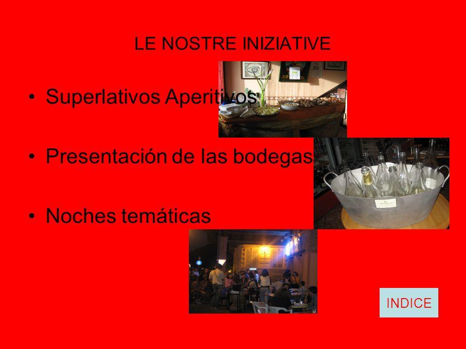 LE NOSTRE INIZIATIVE Superlativos Aperitivos Presentación de las bodegas Noches temáticas INDICE