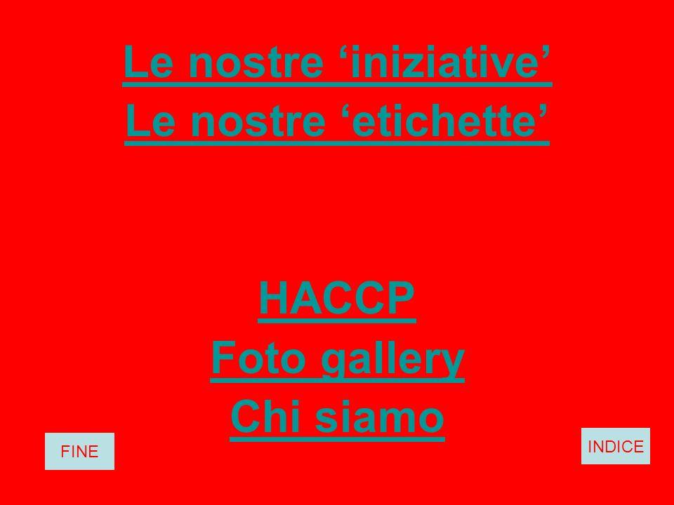 Le nostre iniziative Le nostre etichette HACCP Foto gallery Chi siamo INDICE FINE