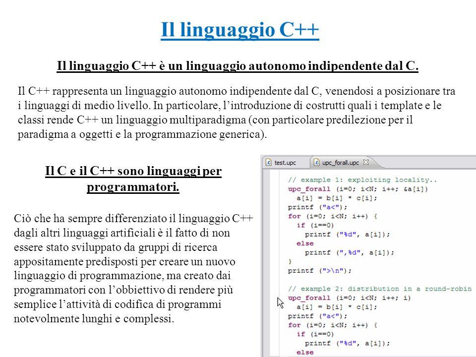 Il linguaggio C++ è un linguaggio autonomo indipendente dal C. Il C++ rappresenta un linguaggio autonomo indipendente dal C, venendosi a posizionare t