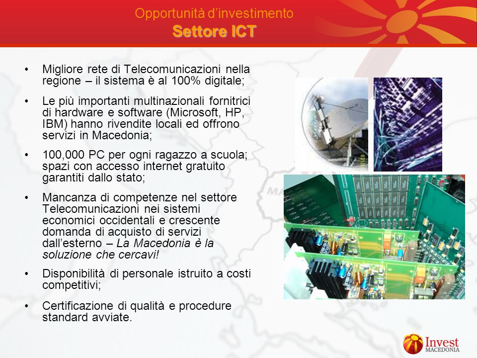 Settore ICT Opportunità dinvestimento Settore ICT Migliore rete di Telecomunicazioni nella regione – il sistema è al 100% digitale; Le più importanti