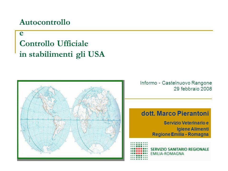 Autocontrollo e Controllo Ufficiale in stabilimenti gli USA dott. Marco Pierantoni Servizio Veterinario e Igiene Alimenti Regione Emilia - Romagna Inf