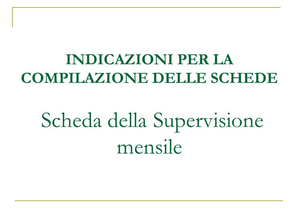 INDICAZIONI PER LA COMPILAZIONE DELLE SCHEDE Scheda della Supervisione mensile