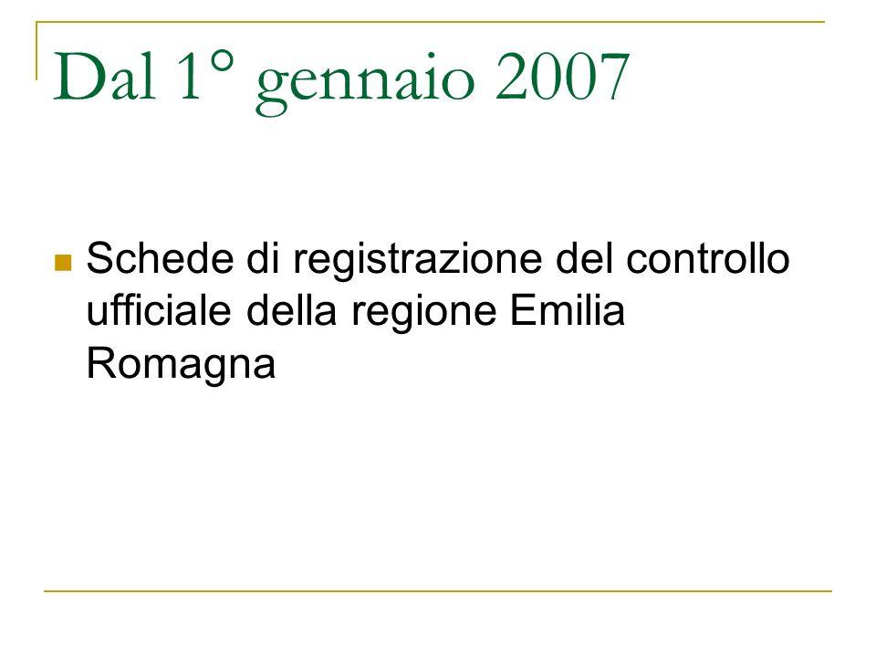 Dal 1° gennaio 2007 Schede di registrazione del controllo ufficiale della regione Emilia Romagna
