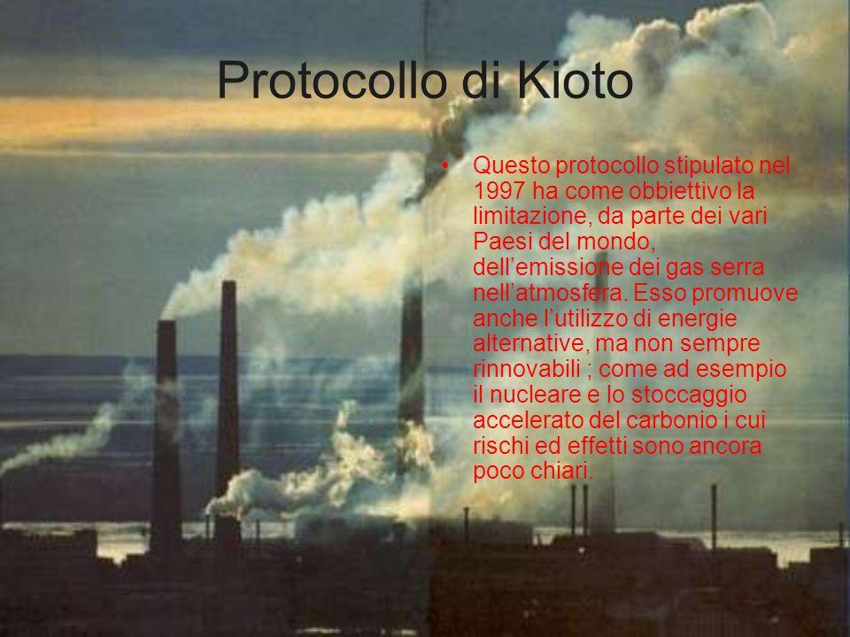Protocollo di Kioto Questo protocollo stipulato nel 1997 ha come obbiettivo la limitazione, da parte dei vari Paesi del mondo, dellemissione dei gas s