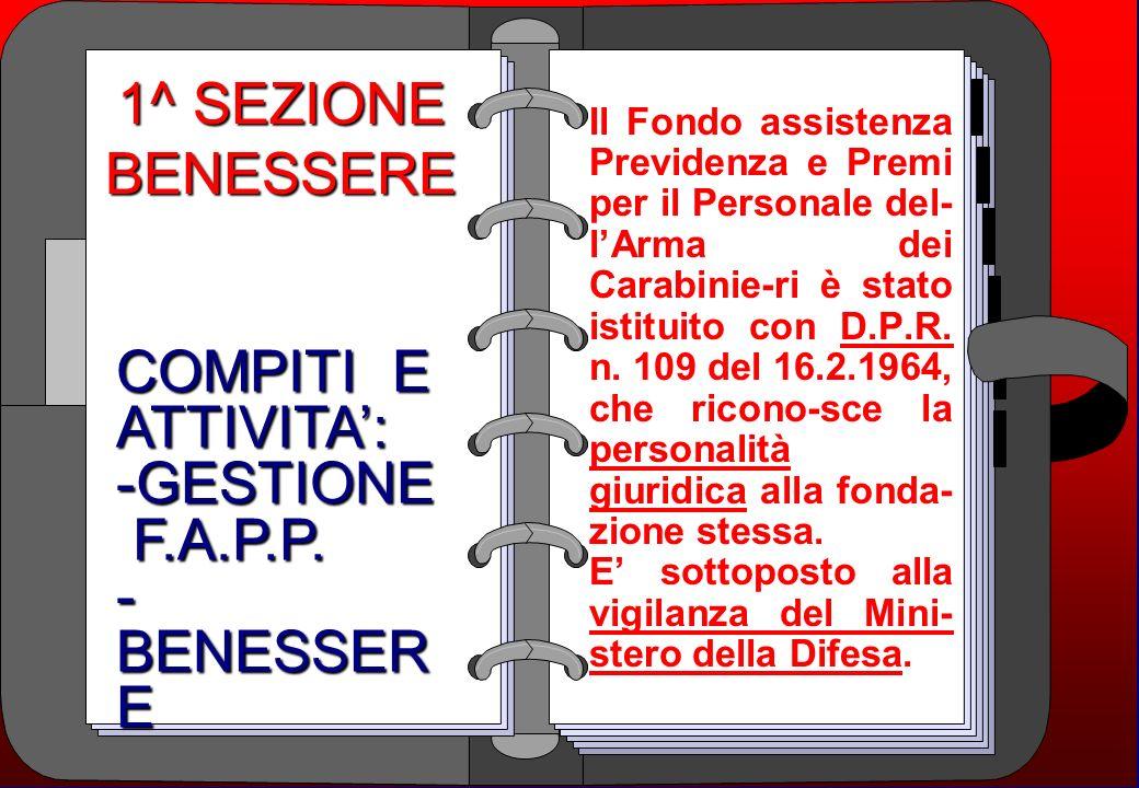 SOMMARIO 1^ SEZIONE BENESSERE F.A.P.P. COMPITI E FONTI DI REDDITO CONSISTENZA PATRIMONIALE ATTIVITA ORGANI DIRETTIVI E DI CONTROLLO SEGRETERIA 2^ SEZI