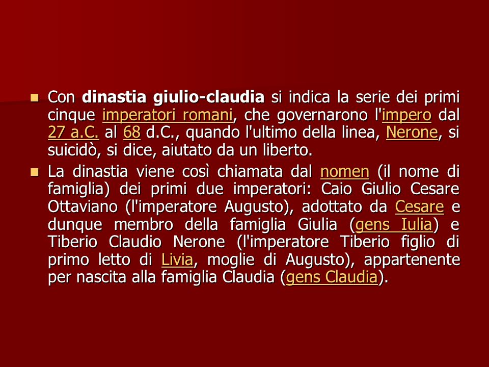 Con dinastia giulio-claudia si indica la serie dei primi cinque imperatori romani, che governarono l impero dal 27 a.C.