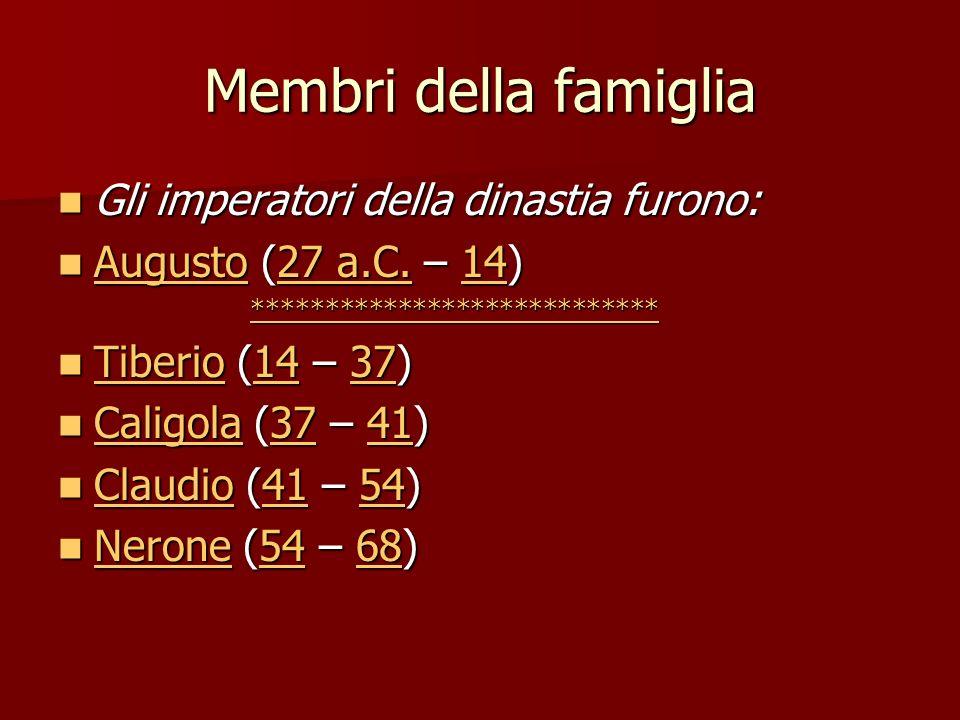 Membri della famiglia Gli imperatori della dinastia furono: Gli imperatori della dinastia furono: Augusto (27 a.C.