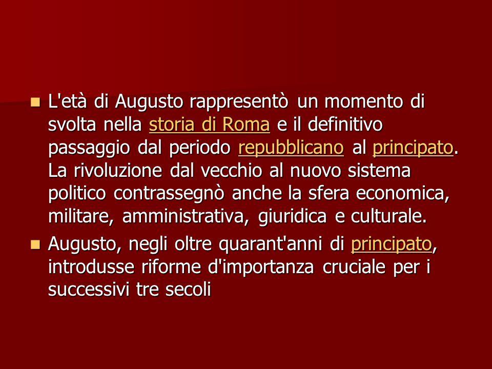 L età di Augusto rappresentò un momento di svolta nella storia di Roma e il definitivo passaggio dal periodo repubblicano al principato.