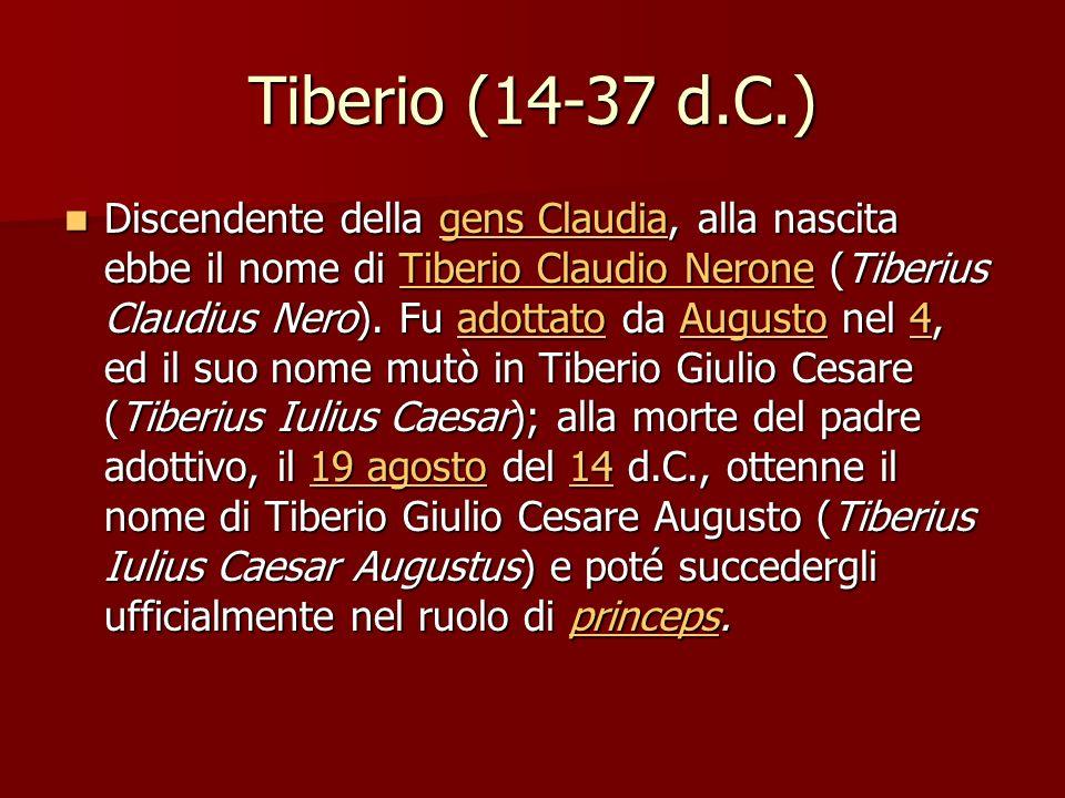 Tiberio (14-37 d.C.) Discendente della gens Claudia, alla nascita ebbe il nome di Tiberio Claudio Nerone (Tiberius Claudius Nero).
