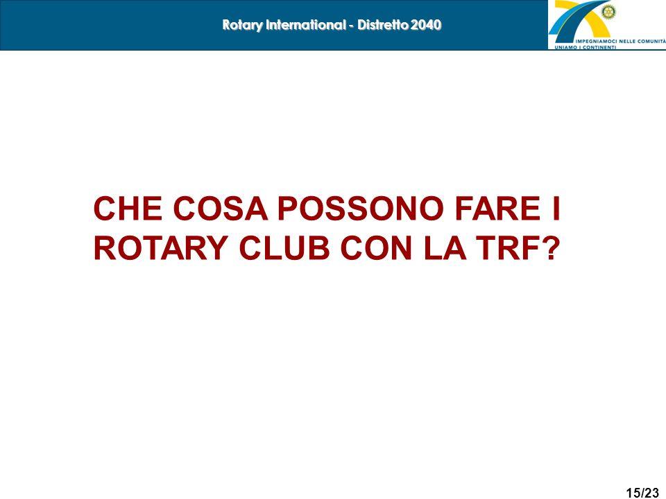 15/23 Rotary International - Distretto 2040 CHE COSA POSSONO FARE I ROTARY CLUB CON LA TRF?