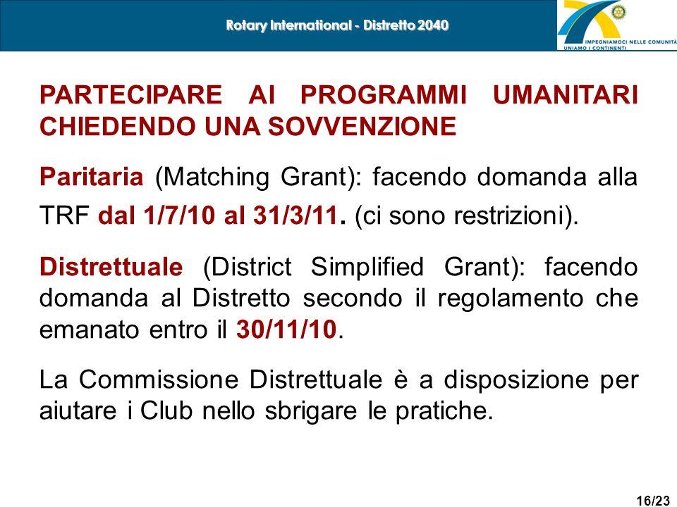 16/23 Rotary International - Distretto 2040 PARTECIPARE AI PROGRAMMI UMANITARI CHIEDENDO UNA SOVVENZIONE Paritaria (Matching Grant): facendo domanda a