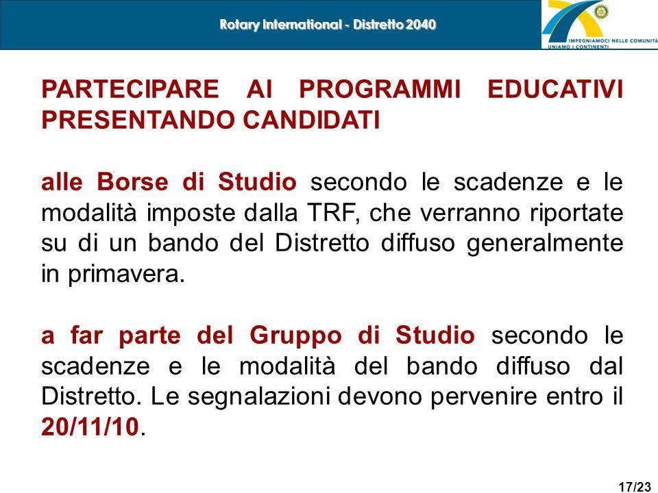 17/23 Rotary International - Distretto 2040 PARTECIPARE AI PROGRAMMI EDUCATIVI PRESENTANDO CANDIDATI alle Borse di Studio secondo le scadenze e le mod