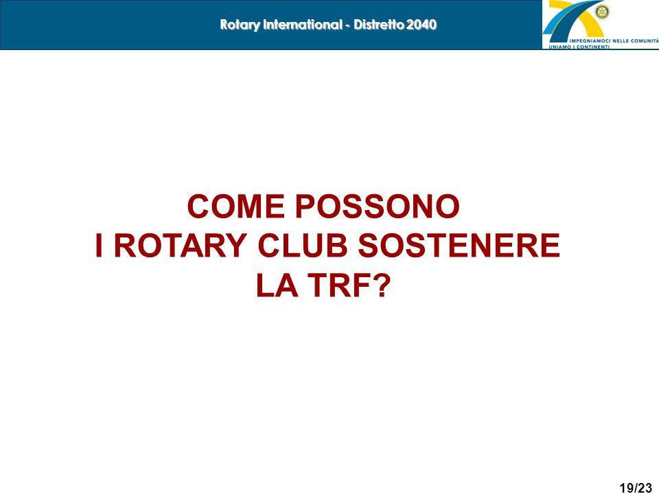 19/23 Rotary International - Distretto 2040 COME POSSONO I ROTARY CLUB SOSTENERE LA TRF?