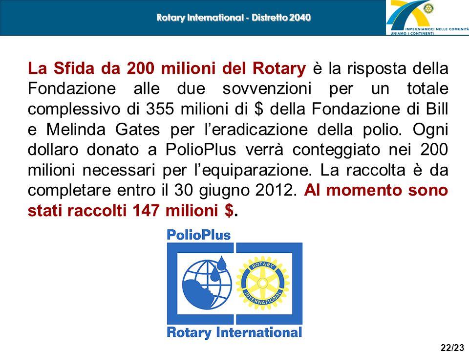 22/23 Rotary International - Distretto 2040 La Sfida da 200 milioni del Rotary è la risposta della Fondazione alle due sovvenzioni per un totale compl