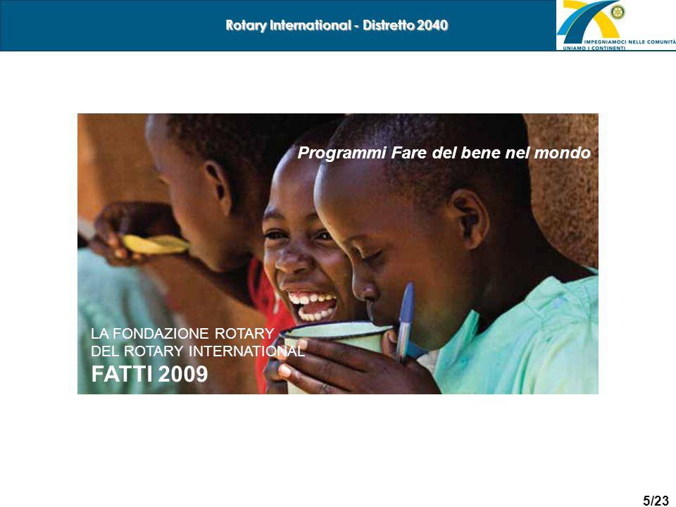 5/23 Rotary International - Distretto 2040 TESTO Programmi Fare del bene nel mondo LA FONDAZIONE ROTARY DEL ROTARY INTERNATIONAL FATTI 2009
