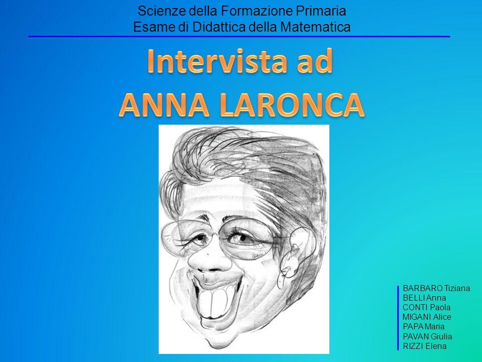 Scienze della Formazione Primaria Esame di Didattica della Matematica BARBARO Tiziana BELLI Anna CONTI Paola MIGANI Alice PAPA Maria PAVAN Giulia RIZZ