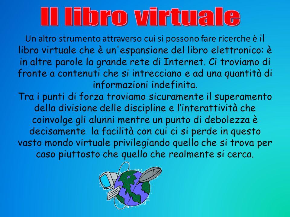 Un altro strumento attraverso cui si possono fare ricerche è il libro virtuale che è un'espansione del libro elettronico: è in altre parole la grande